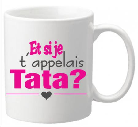 Mug - Et si je t appelais... TATA ? (Mug21Ta) - Cadeau personnalise personnalisable - 1